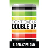 Don't Give Up, Double Up!, by Gloria Copeland