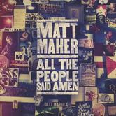 All The People Said Amen, by Matt Maher, CD