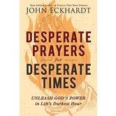 Desperate Prayers for Desperate Times: Unleash God's Power in Life's Darkest Hour, by John Eckhardt