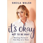 It's Okay Not to Be Okay: Moving Forward One Day at a Time, by Sheila Walsh, Paperback