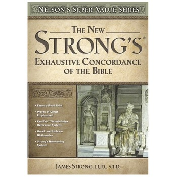 The New Strong's Exhaustive Concordance of the Bible, by James Strong