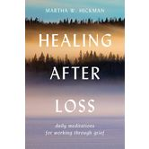 Healing After Loss: Daily Meditations For Working Through Grief, by Martha W. Hickman