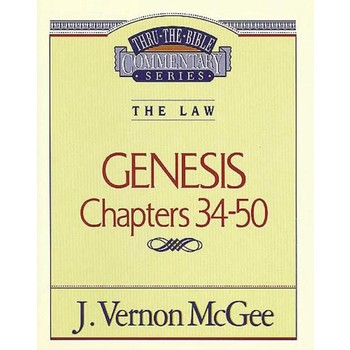 Thru the Bible Commentary: Genesis (Chapters 34-50)