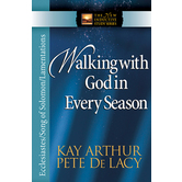 Walking with God in Every Season: Ecclesiastes, Song of Solomon & Lamentations, by Kay Arthur