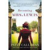 Becoming Mrs. Lewis: The Improbable Love Story of Joy Davidman and C. S. Lewis, by Patti Callahan, Hardcover