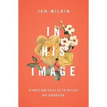 In His Image: 10 Ways God Calls Us to Reflect His Character, by Jen Wilkin, Paperback