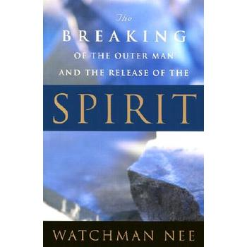 The Breaking of the Outer Man and the Release of the Spirit by Watchman Nee