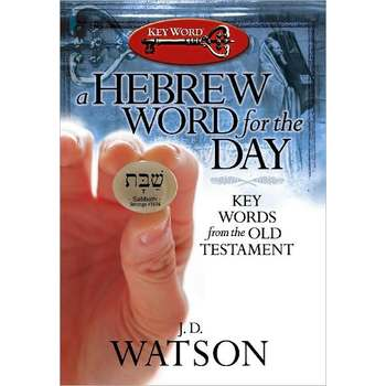 A Hebrew Word for the Day: Key Words from the Old Testament