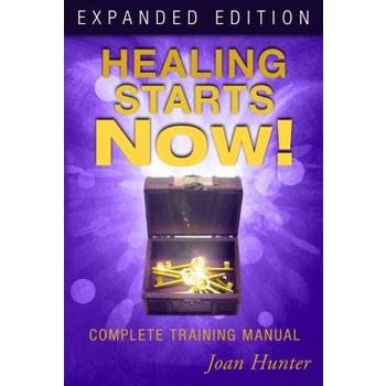 Healing Starts Now! Expanded Edition: Complete Training Manual