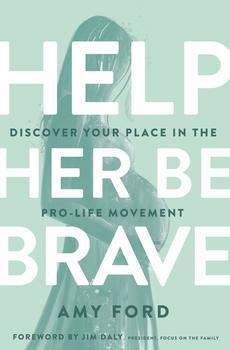 Help Her Be Brave: Discover Your Place in the Pro-Life Movement, by Amy Ford, Paperback