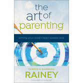 The Art of Parenting: Aiming Your Child's Heart Toward God, by Dennis Rainey and Barbara Rainey