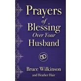 Prayers of Blessing over Your Husband, by Heather Hair and Bruce Wilkinson