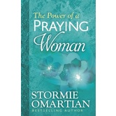 The Power of a Praying Woman, by Stormie Omartian