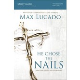 He Chose The Nails Study Guide: What God Did To Win Your Heart, by Max Lucado