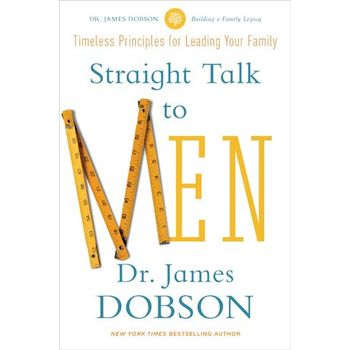 Straight Talk to Men: Timless Principles for Leading Your Family, by James C. Dobson