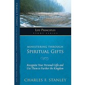 The Life Principles Study Series: Ministering Through Spiritual Gifts