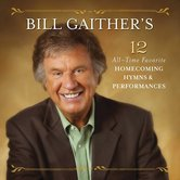 Bill Gaither's 12 Favorite Hymns, by Bill & Gloria Gaither & Their Homecoming Friends, CD