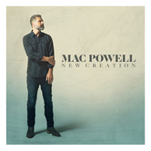 New Creation, by Mac Powell, CD