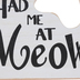 You Had Me At Meow Wall Sign, MDF, 6 5/8 x 6 5/8 x 1/4 inches