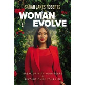 Pre-buy, Woman Evolve: Break Up with Your Fears and Revolutionize Your Life, by Sarah Jakes Roberts