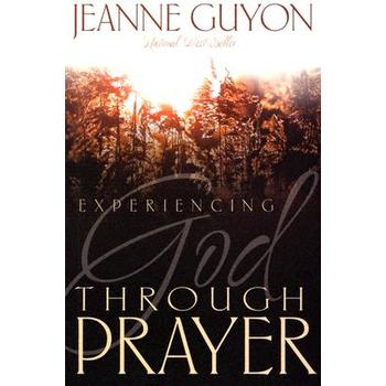 Experiencing God Through Prayer, by Jeanne Guyon