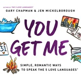 You Get Me: Simple, Romantic Ways to Speak the 5 Love Languages, by Gary Chapman & Jen Mickelborough