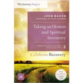 Taking An Honest And Spiritual Inventory, Celebrate Recovery, Participant's Guide 2, by John Baker