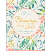 Blessings for the Soul: Words of Grace and Peace for Your Heart, by Susie Larson, Hardcover
