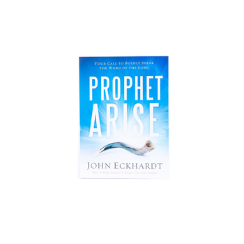 Prophet, Arise: Your Call to Boldly Speak the Word of the Lord, by John Eckhardt, Paperback