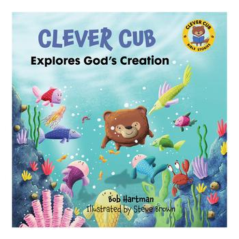 Clever Cub Explores Gods Creation, Clever Cub Bible Stories, by Bob Hartman & Steve Brown