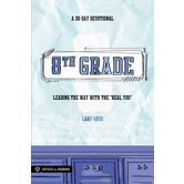 8th Grade: A 30-Day Devotional, by Lars Rood
