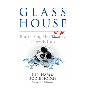 Glass House: Shattering the Myth of Evolution, by Ken Ham & Bodie Hodge, Paperback