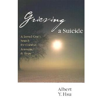 Grieving a Suicide: A Loved One's Search for Comfort, Answers & Hope, by Albert Y. Hsu