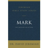 Mark: The Messiah In Action, Jeremiah Bible Study Series, by Dr. David Jeremiah, Paperback