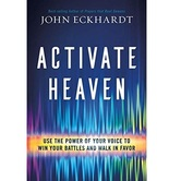 Activate Heaven: Use the Power of Your Voice to Win Your Battles and Walk in Favor, by John Eckhardt