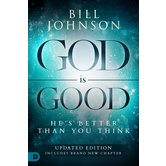 God is Good: He's Better Than You Think, by Bill Johnson