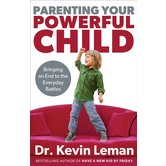 Parenting Your Powerful Child: Bringing an End to the Everyday Battles, by Dr. Kevin Leman