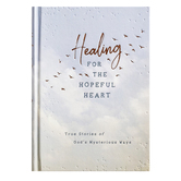 Healing for the Hopeful Heart: True Stories of God's Mysterious Ways, by DaySpring, Hardcover