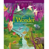 I Wonder: Exploring Gods Grand Story: an Illustrated Bible, by Glenys Nellist & Alessandra Fusi