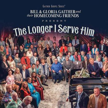 The Longer I Serve Him, by Bill & Gloria Gaither & Their Homecoming Friends, CD