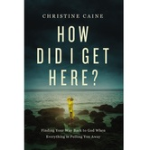 How Did I Get Here, by Christine Caine, Hardcover
