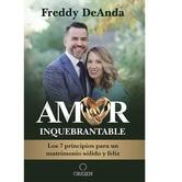 Amor Inquebrantable: Los 7 Principios Para un Matrimonio Solido y Feliz, by Freddy Deanda