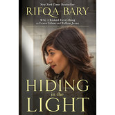 Hiding in the Light: Why I Risked Everything to Leave Islam and Follow Jesus, by Rifqa Bary