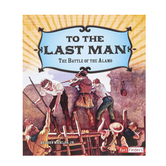 Capstone, To The Last Man The Battle of the Alamo, 32 Pages, Grades 3-6