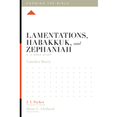 Lamentations, Habakkuk, and Zephaniah: A 12-Week Study, Knowing the Bible Series, by Camden Bucey