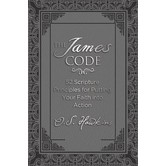 The James Code: 52 Scripture Principles For Putting Your Faith Into Action, by O. S. Hawkins
