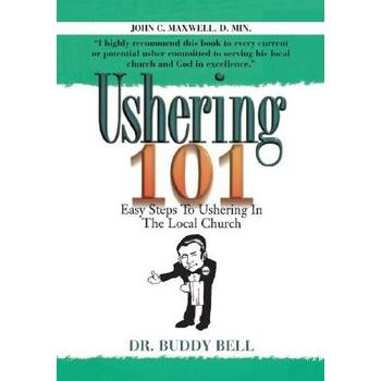 Ushering 101: The Complete Handbook of Ushering for the Local Church, by Dr. Buddy Bell, Paperback