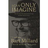 I Can Only Imagine: A Memoir, by Bart Millard