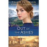 Out of the Ashes, The Heart of Alaska, Book 2, by Tracie Peterson and Kimberley Woodhouse