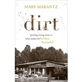 Pre-buy, Dirt: Growing Strong Roots in What Makes the Broken Beautiful, by Mary Marantz, Hardcover